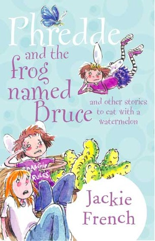 Phredde and the Frog Named Bruce, and Other Stories to Eat wi... by Jackie French
