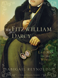Mr. Fitzwilliam Darcy, The Last Man in the World by Abigail Reynolds