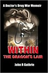 Within the Dragon's Lair: A Doctor's Drug War Memoir