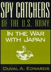 Spy Catchers of the U.S. Army in the War with Japan: The Unfinished Story of the Counter Intelligence Corps