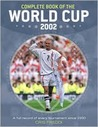 Complete Book of the World Cup 2002: All the Facts and Figures From Every Match Played