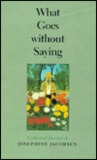 What Goes Without Saying: Collected Stories of Josephine Jacobsen