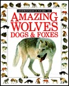 Amazing Wolves, Dogs & Foxes (Eyewitness Junior)