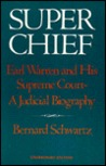 Super Chief: Earl Warren and His Supreme Court, a Judicial Biography