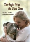 The Right Way First Time: Teaching Your Dog Kindly and Humanely