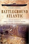 Battleground Atlantic: How the Sinking of a Single Japanese Submarine Assured the Outcome of WW II