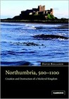 Northumbria, 500-1100: Creation And Destruction Of A Kingdom
