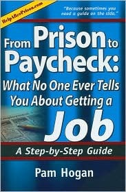 From Prison to Paycheck: What No One Ever Tells You about Getting a Job: A Step-By-Step Guide