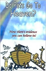 Do Pets Go to Heaven?: Now There's Evidence You Can Believe in