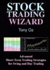 Stock Trading Wizard : Advanced Short-Term Trading Strategies for Swing and Day Trading