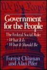 Government for the People; The Federal Social Role, What It Is, What It Should Be: The Federal Social Role: What It Is, What It Should Be