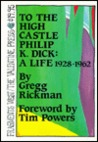 To the High Castle, Philip K. Dick: A Life, 1928-1962
