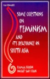 Some Questions on Feminism and its Relevance in South Asia