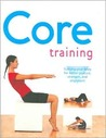 Core Training : Training Your Body For Better Posture, Strength & Alignment
