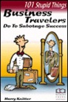 101 Stupid Things Business Travelers Do to Sabotage Success