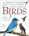 The Complete Illustrated Encyclopedia of North American Birds