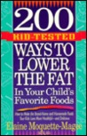 200 Kid-Tested Ways to Lower the Fat in Your Child's Favorite Foods: How to Make the Brand Name and Homemade Foods Your Kids Love More Healthful and Delicious