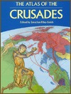 The Atlas of the Crusades by Jonathan Riley-Smith