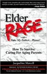 Elder Rage, or Take My Father...Please! How to Survive Caring for Aging Parents