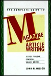 The Complete Guide to Magazine Article Writing by John M. Wilson