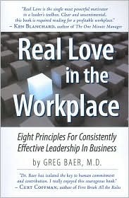 Real Love in the Workplace - Eight Principles for Consistently Effective Leadership in Business