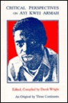 Critical Perspectives on Ayi Kwei: Armah