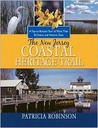 The New Jersey Coastal Heritage Trail: A Top-To-Bottom Tour of More Than 50 Scenic and Historic Sites