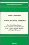 Creation, Eschaton, and Ethics: The Ethical Significance of the Creation-Eschaton Relation in the Thought of Emil Brunner and Jürgen Moltmann