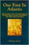 One Foot in Atlantis: The Secret Occult History of World War II & Its Impact on New Age Politics