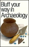 Bluff Your Way in Archaeology by Paul G. Bahn