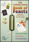 The Catholic Parent Book of Feasts: Celebrating the Church Year with Your Family
