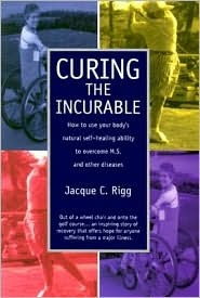 Curing the Incurable: How to Use Your Body's Natural Self-Healing Ability to Overcome M.S. and Other Diseases