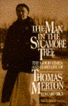 The Man in the Sycamore Tree: The Good Times and Hard Life of Thomas Merton: An Entertainment with Photographs