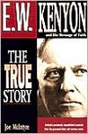 E.W. Kenyon The True Story: Includes previously unpublished material from his personal diary and sermon notes
