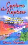 Capture the Rapture: How to Step Out of Your Head and Leap Into Life