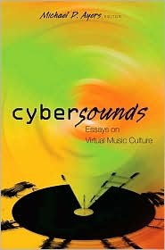 Cybersounds: Essays on Virtual Music Culture