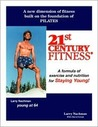 21st Century Fitness: A Pilates-Based Formula of Exercise and Nutrition for Staying Young