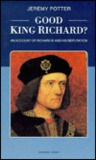Good King Richard?: An Account of Richard III and His Reputation