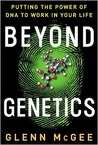 Beyond Genetics: Putting the Power of DNA to Work in Your Life