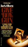 Give a Boy a Gun: The True Story of Law and Disorder in the American West