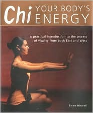 Chi; Your Body's Energy: A Practical Introduction to the Secrets of Vitality from Both East and West