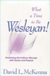 What a Time to Be Wesleyan!: Proclaiming the Holiness Message with Passion and Purpose