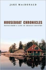 Houseboat Chronicles - Notes from a Life in Shield Country
