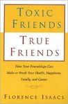 Toxic Friends True Friends: How Your Friendships Can Make or Break Your Health, Happiness, Family, and Career