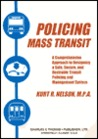 Policing Mass Transit: A Comprehensive Approach to Designing a Safe, Secure, and Desirable Transit Policing and Management System