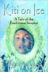 Kiti on Ice: An Historical Tale of the Traditional Inupiat Inuit