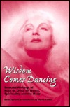 Wisdom Comes Dancing: Selected Writings on Dance, Spirituality, and the Body
