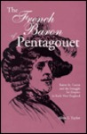 The French Baron of Pentagouet: Baron St. Castin and the Struggle for Empire in Early New England