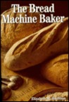 The Bread Machine Baker