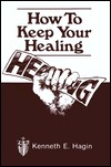 How To Keep Your Healing by Kenneth E. Hagin